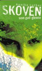 Annika Luther: Skoven som Gud glemte