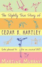 Martine Murray: Den så godt som sande historie om Ceder B. Hartley : (der gerne ville leve et usædvanligt liv)
