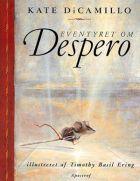 Kate Dicamillo:  Eventyret om Despero er historien om en mus, en prinsesse, lidt suppe og en rulle sytråd