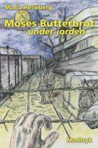 Maria Helleberg: Moses Butterbrot - under jorden