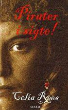 Celia Rees: Pirater i sigte! - den sandfærdige og fantastiske beretning om de kvindelige pirater Minerva Sharpes og Nancy Kingstons eventyr